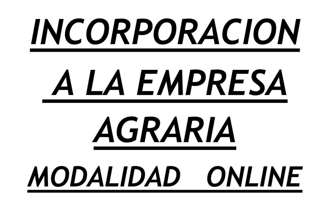 CURSO «INCORPORACIÓN A LA EMPRESA AGRARIA» Online. Ávila. 24 de junio a 21 septiembre